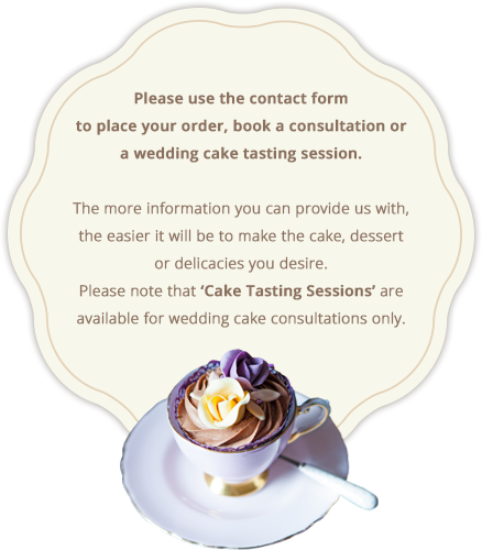 Please use the contact form to place your order, book a consultation or a wedding cake tasting session.
